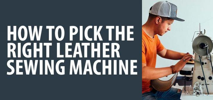How to Pick the Right Leather Sewing Machine